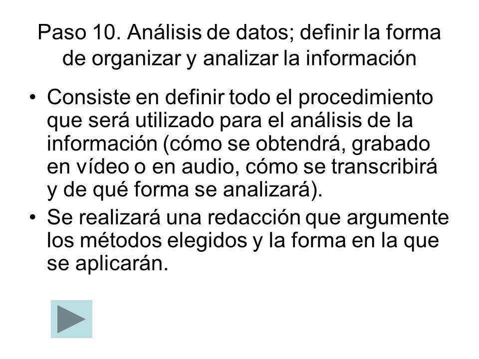 Paso 10. Análisis de datos; definir la forma de organizar y analizar la información Consiste en definir todo el procedimiento que será utilizado para