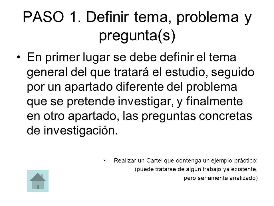 PASO 1. Definir tema, problema y pregunta(s) En primer lugar se debe definir el tema general del que tratará el estudio, seguido por un apartado difer