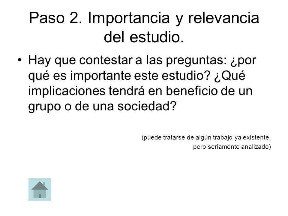 Paso 2. Importancia y relevancia del estudio. Hay que contestar a las preguntas: ¿por qué es importante este estudio? ¿Qué implicaciones tendrá en ben