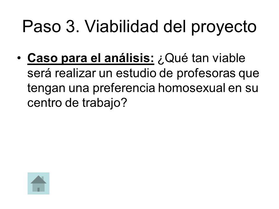 Paso 3. Viabilidad del proyecto Caso para el análisis: ¿Qué tan viable será realizar un estudio de profesoras que tengan una preferencia homosexual en