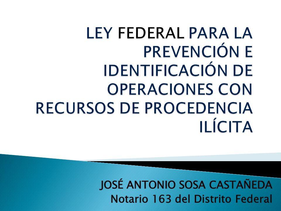 EL REGLAMENTO DE LA LEY FEDERAL PARA LA PREVENCIÓN E IDENTIFICACIÓN DE OPERACIONES CON RECURSOS DE PROCEDENCIA ILÍCITA EL REGLAMENTO DE LA LEY FEDERAL PARA LA PREVENCIÓN E IDENTIFICACIÓN DE OPERACIONES CON RECURSOS DE PROCEDENCIA ILÍCITA Fue publicado en el Diario Oficial el 16 de agosto de 2013.