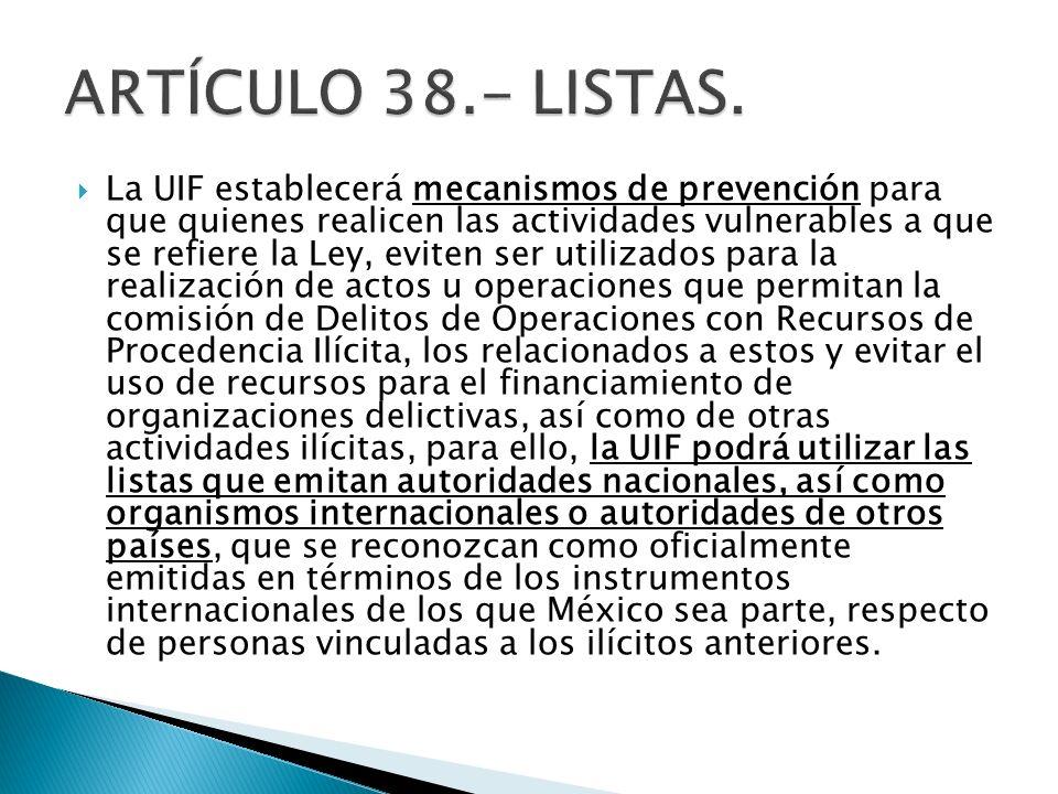 La UIF establecerá mecanismos de prevención para que quienes realicen las actividades vulnerables a que se refiere la Ley, eviten ser utilizados para