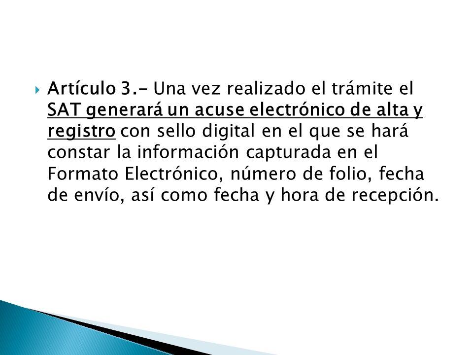 Artículo 3.- Una vez realizado el trámite el SAT generará un acuse electrónico de alta y registro con sello digital en el que se hará constar la infor