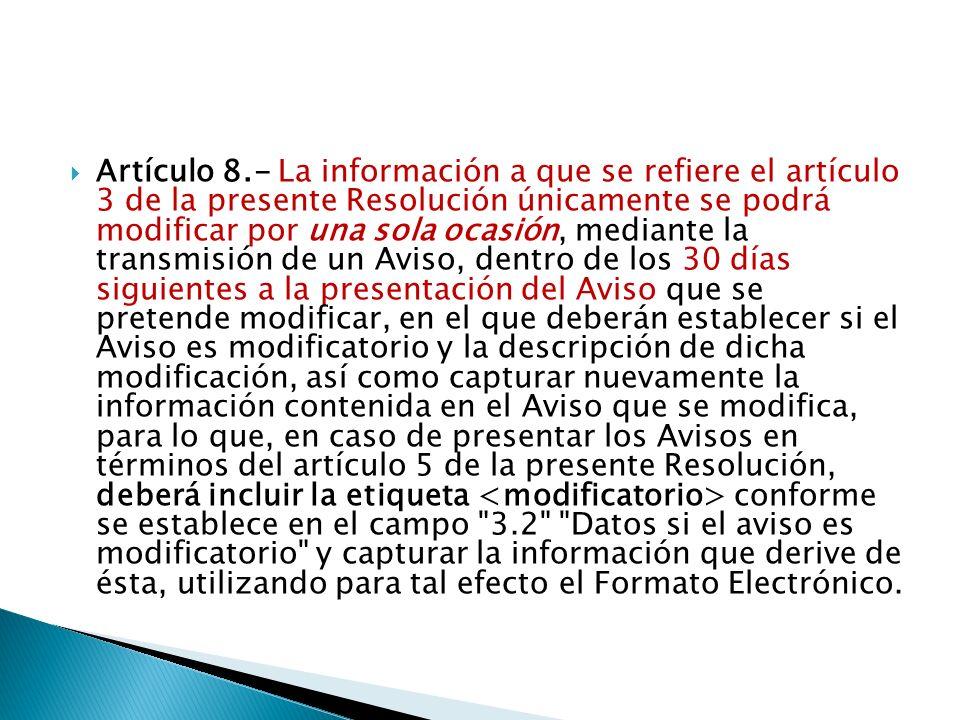 Artículo 8.- La información a que se refiere el artículo 3 de la presente Resolución únicamente se podrá modificar por una sola ocasión, mediante la t
