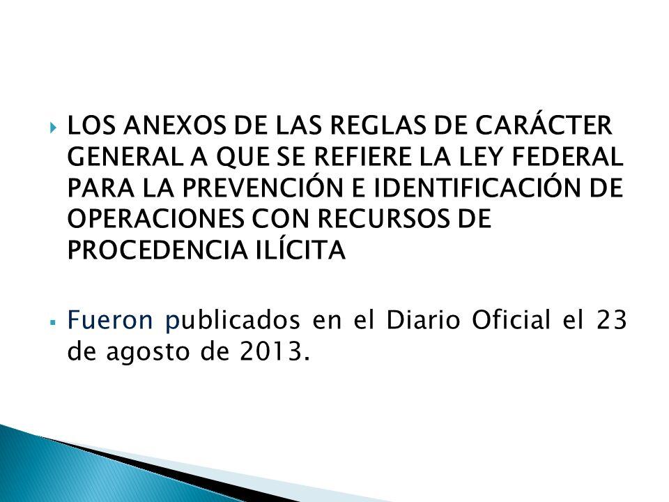 LOS ANEXOS DE LAS REGLAS DE CARÁCTER GENERAL A QUE SE REFIERE LA LEY FEDERAL PARA LA PREVENCIÓN E IDENTIFICACIÓN DE OPERACIONES CON RECURSOS DE PROCED