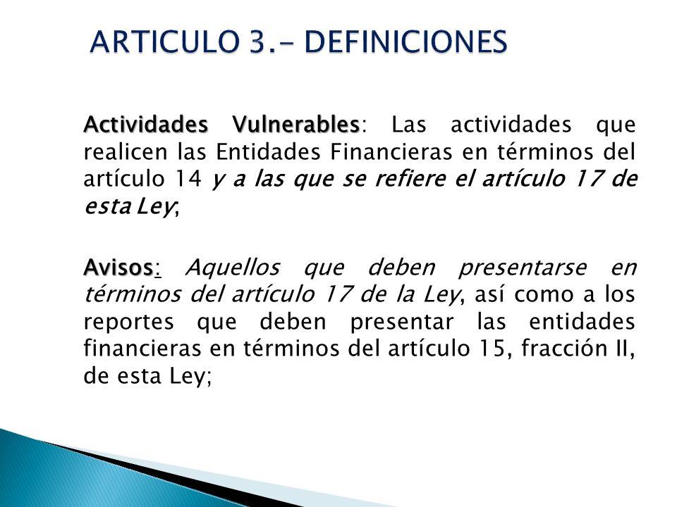 Actividades Vulnerables Actividades Vulnerables: Las actividades que realicen las Entidades Financieras en términos del artículo 14 y a las que se ref