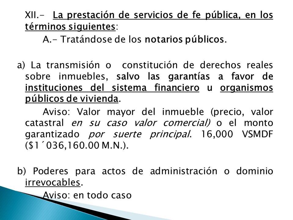 XII.- La prestación de servicios de fe pública, en los términos siguientes: A.- Tratándose de los notarios públicos. a) La transmisión o constitución