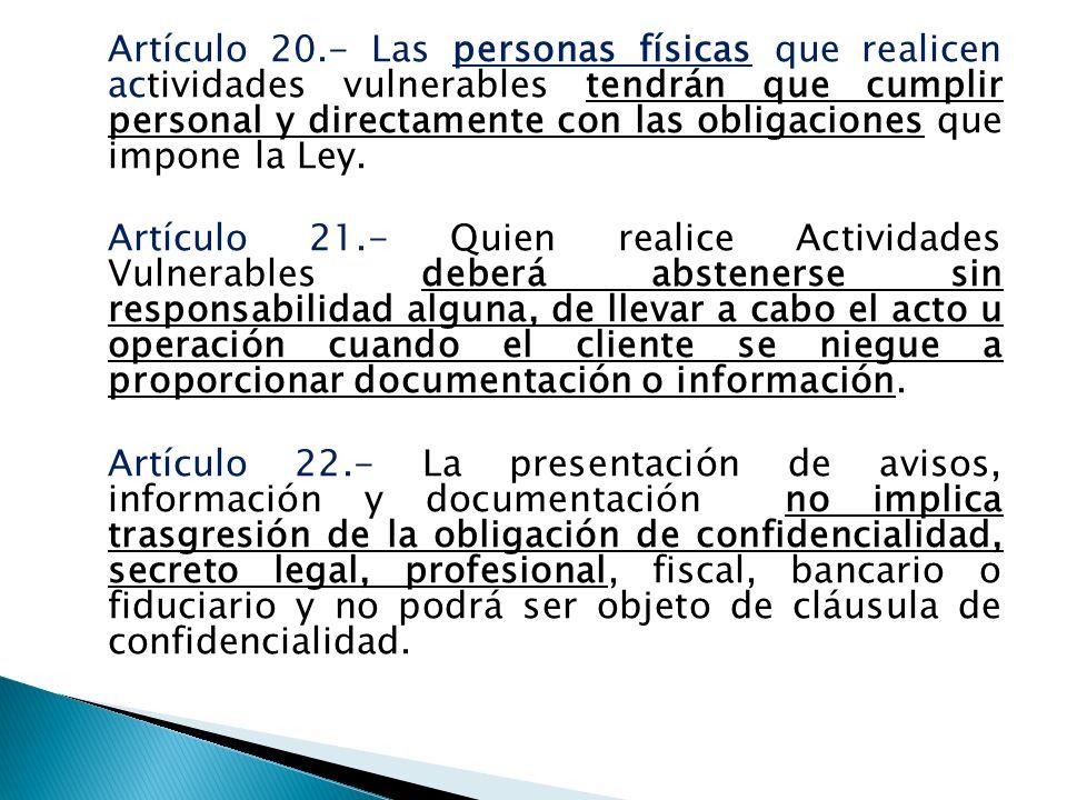 Artículo 20.- Las personas físicas que realicen actividades vulnerables tendrán que cumplir personal y directamente con las obligaciones que impone la