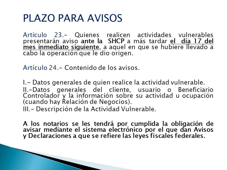 PLAZO PARA AVISOS Artículo 23.- Quienes realicen actividades vulnerables presentarán aviso ante la SHCP a más tardar el día 17 del mes inmediato sigui