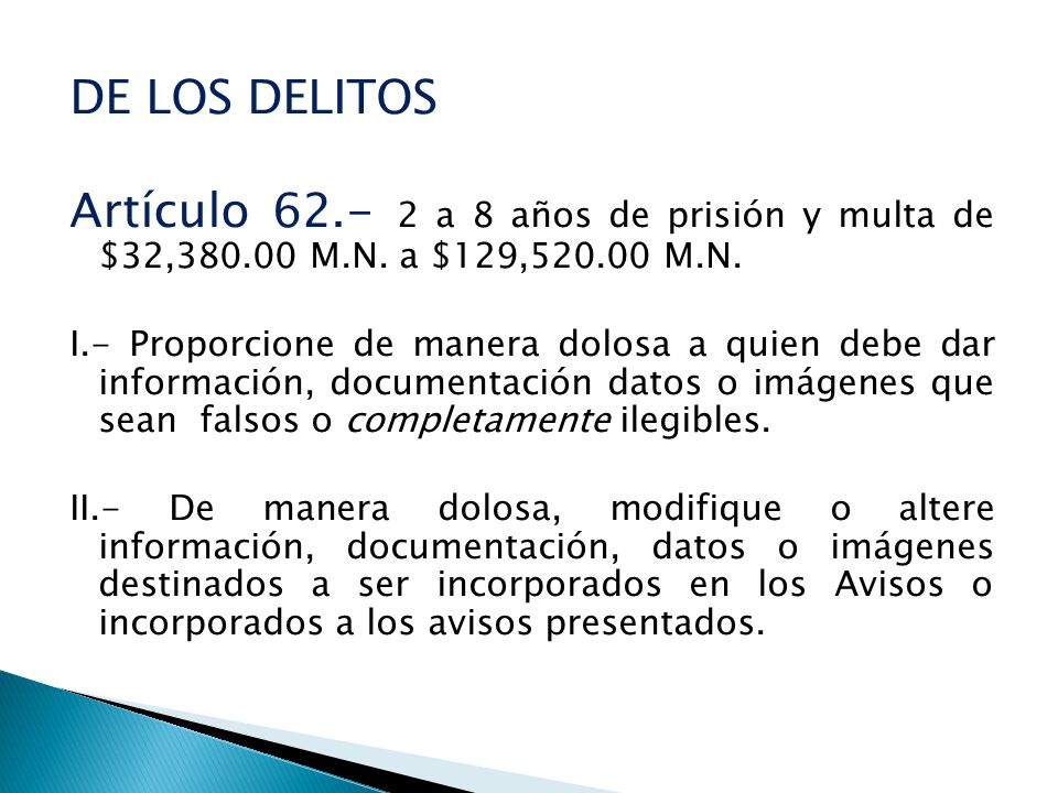 DE LOS DELITOS Artículo 62.- 2 a 8 años de prisión y multa de $32,380.00 M.N. a $129,520.00 M.N. I.- Proporcione de manera dolosa a quien debe dar inf