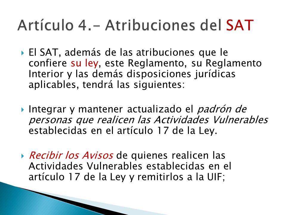 El SAT, además de las atribuciones que le confiere su ley, este Reglamento, su Reglamento Interior y las demás disposiciones jurídicas aplicables, ten