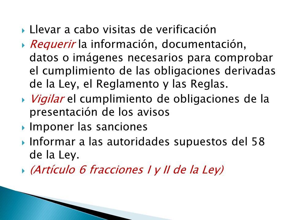 Llevar a cabo visitas de verificación Requerir la información, documentación, datos o imágenes necesarios para comprobar el cumplimiento de las obliga
