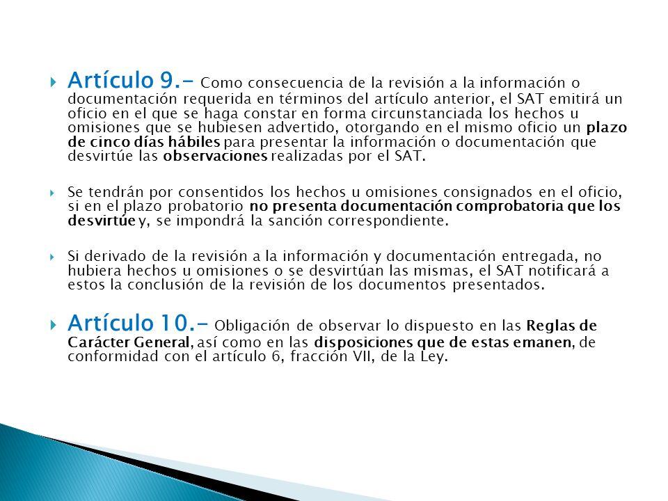 Artículo 9.- Como consecuencia de la revisión a la información o documentación requerida en términos del artículo anterior, el SAT emitirá un oficio e