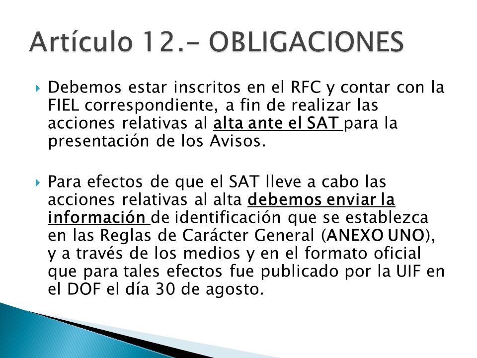 Debemos estar inscritos en el RFC y contar con la FIEL correspondiente, a fin de realizar las acciones relativas al alta ante el SAT para la presentac