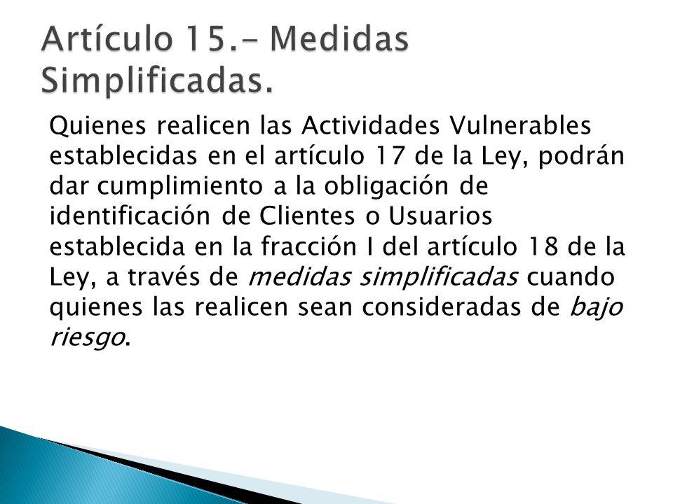 Quienes realicen las Actividades Vulnerables establecidas en el artículo 17 de la Ley, podrán dar cumplimiento a la obligación de identificación de Cl