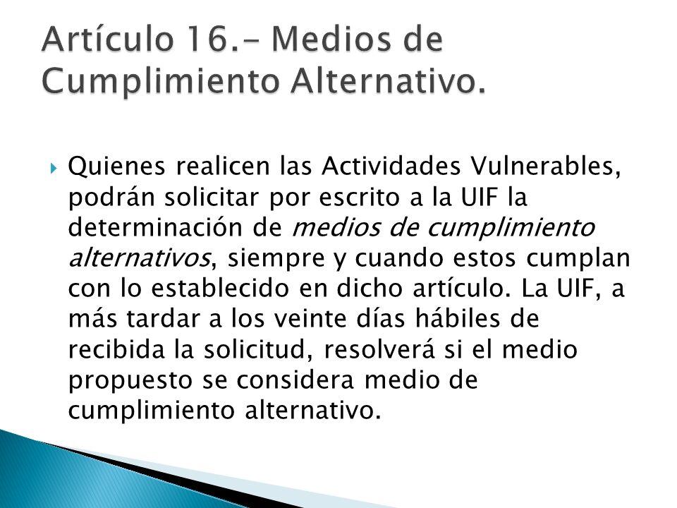 Quienes realicen las Actividades Vulnerables, podrán solicitar por escrito a la UIF la determinación de medios de cumplimiento alternativos, siempre y