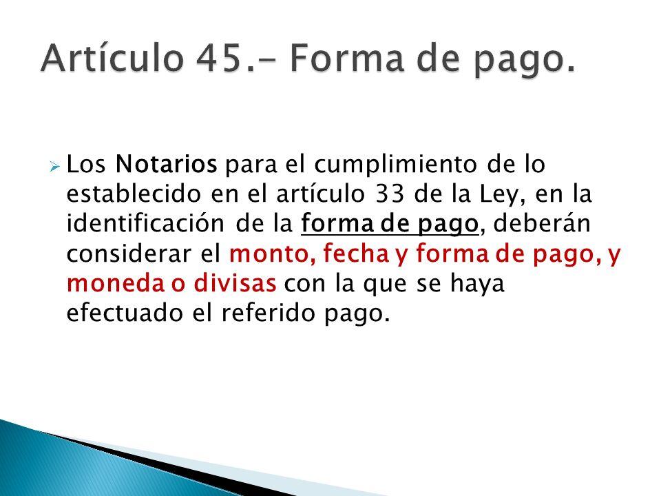 Los Notarios para el cumplimiento de lo establecido en el artículo 33 de la Ley, en la identificación de la forma de pago, deberán considerar el monto