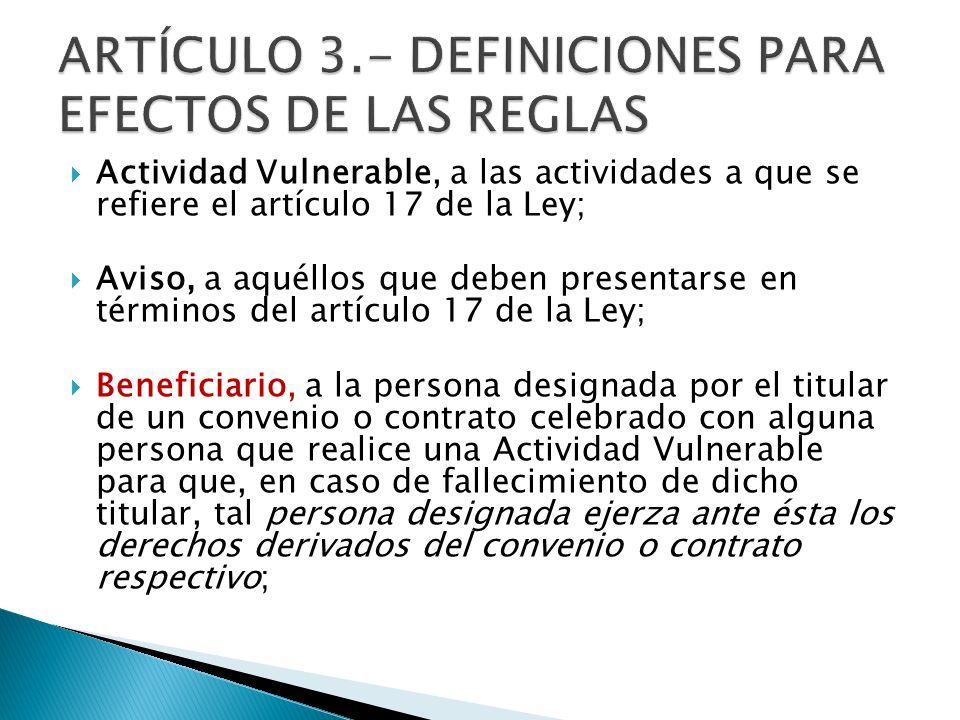 Actividad Vulnerable, a las actividades a que se refiere el artículo 17 de la Ley; Aviso, a aquéllos que deben presentarse en términos del artículo 17