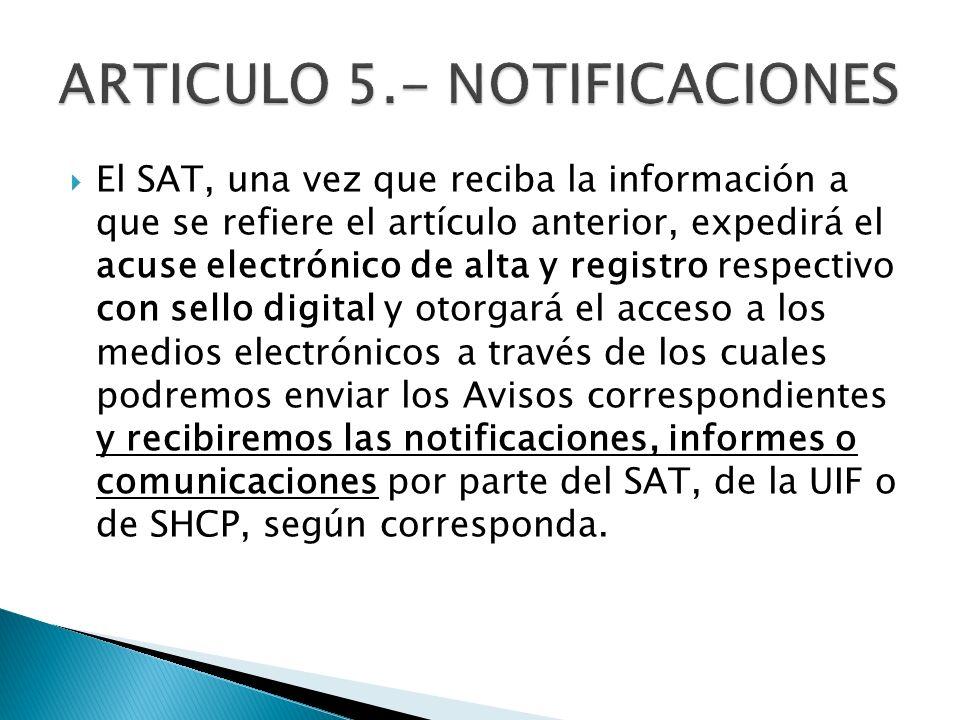El SAT, una vez que reciba la información a que se refiere el artículo anterior, expedirá el acuse electrónico de alta y registro respectivo con sello