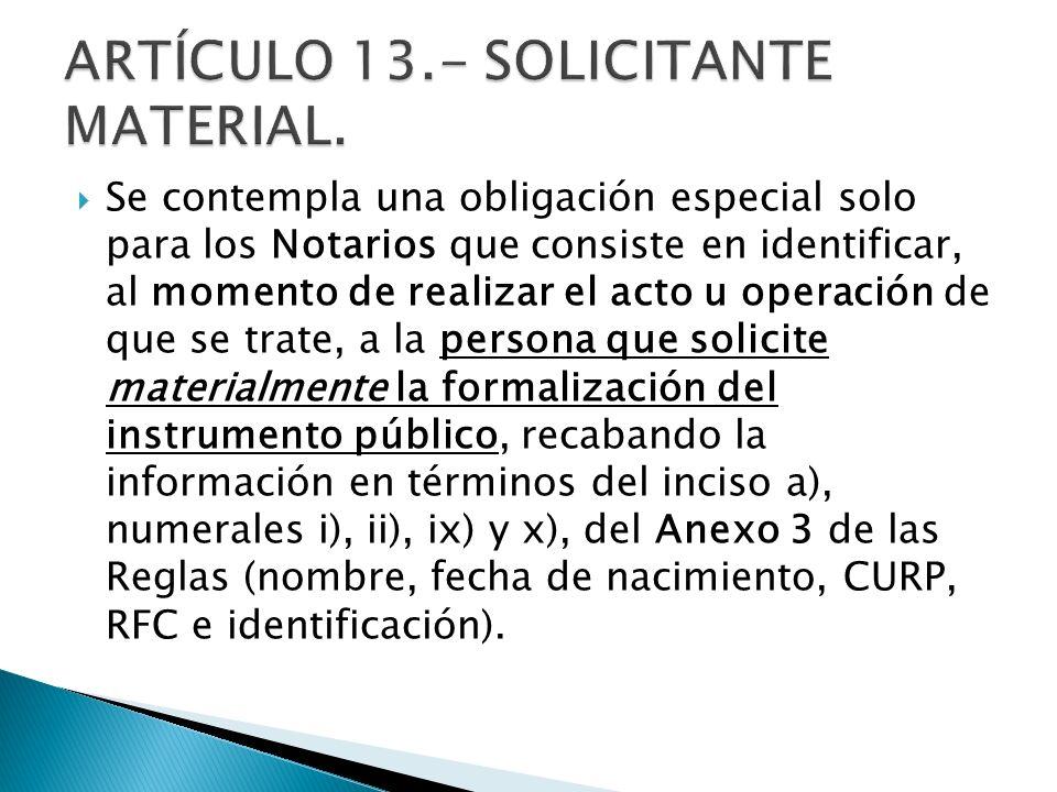 Se contempla una obligación especial solo para los Notarios que consiste en identificar, al momento de realizar el acto u operación de que se trate, a