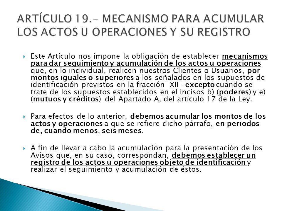 Este Artículo nos impone la obligación de establecer mecanismos para dar seguimiento y acumulación de los actos u operaciones que, en lo individual, r