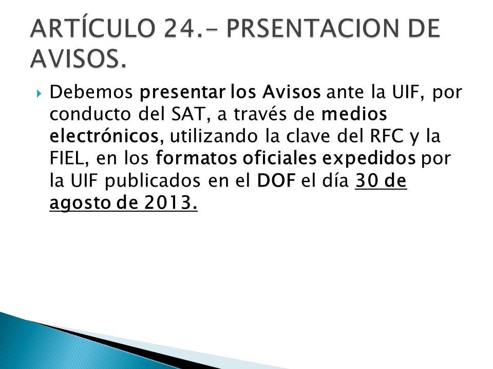 Debemos presentar los Avisos ante la UIF, por conducto del SAT, a través de medios electrónicos, utilizando la clave del RFC y la FIEL, en los formato