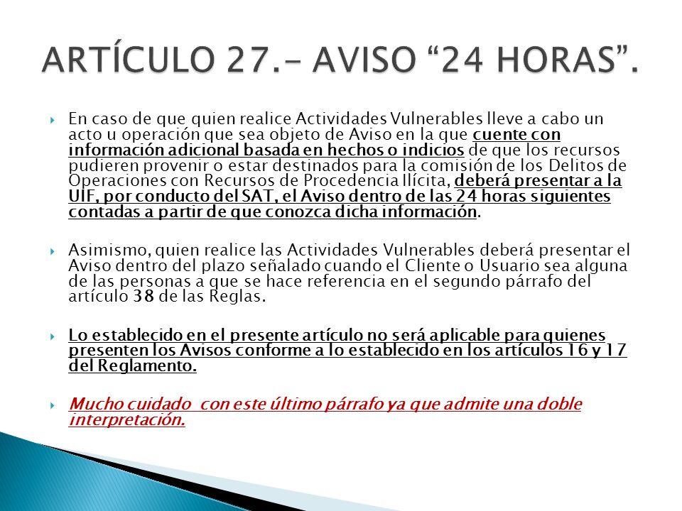 En caso de que quien realice Actividades Vulnerables lleve a cabo un acto u operación que sea objeto de Aviso en la que cuente con información adicion