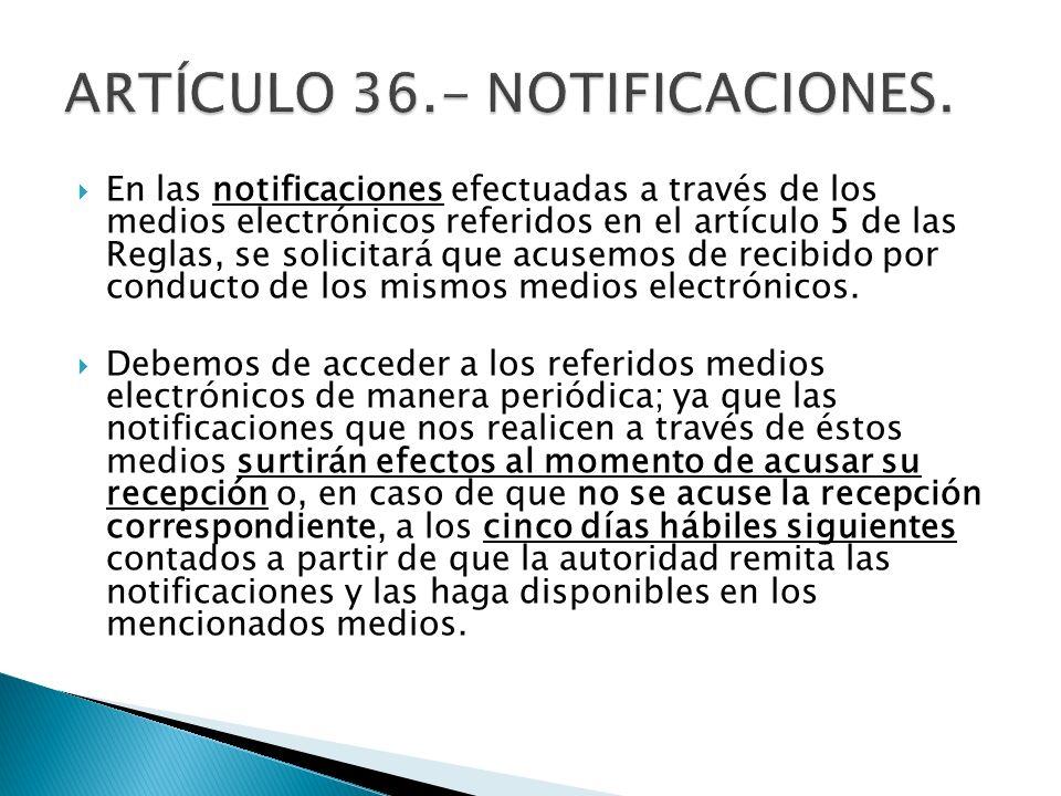 En las notificaciones efectuadas a través de los medios electrónicos referidos en el artículo 5 de las Reglas, se solicitará que acusemos de recibido