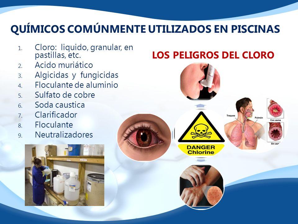 QUÍMICOS COMÚNMENTE UTILIZADOS EN PISCINAS 1. Cloro: liquido, granular, en pastillas, etc. 2. Acido muriático 3. Algicidas y fungicidas 4. Floculante