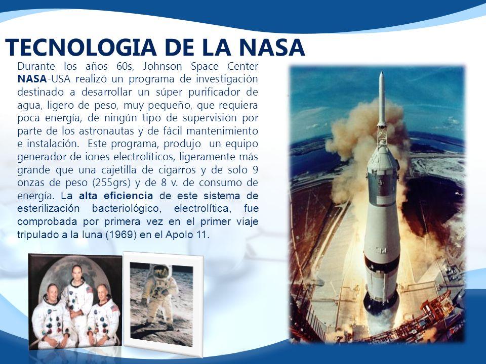 TECNOLOGIA DE LA NASA Durante los años 60s, Johnson Space Center NASA-USA realizó un programa de investigación destinado a desarrollar un súper purifi
