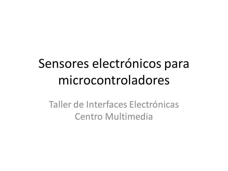 Sensores electrónicos para microcontroladores Taller de Interfaces Electrónicas Centro Multimedia