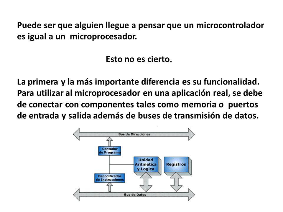 Puede ser que alguien llegue a pensar que un microcontrolador es igual a un microprocesador. Esto no es cierto. La primera y la más importante diferen