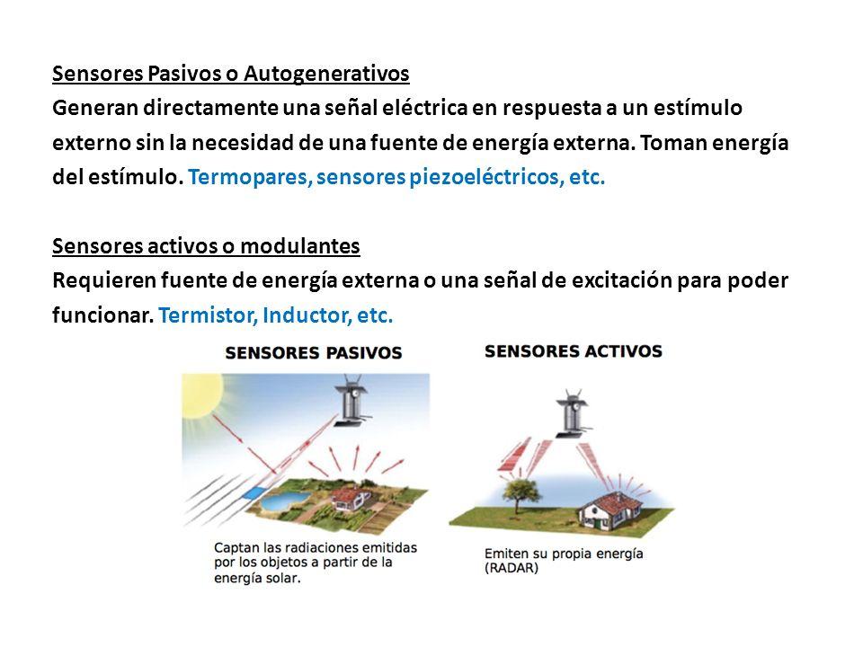 Sensores Pasivos o Autogenerativos Generan directamente una señal eléctrica en respuesta a un estímulo externo sin la necesidad de una fuente de energ