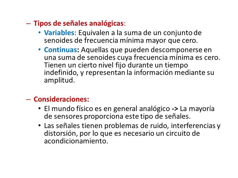 – Tipos de señales analógicas: Variables: Equivalen a la suma de un conjunto de senoides de frecuencia mínima mayor que cero. Continuas: Aquellas que