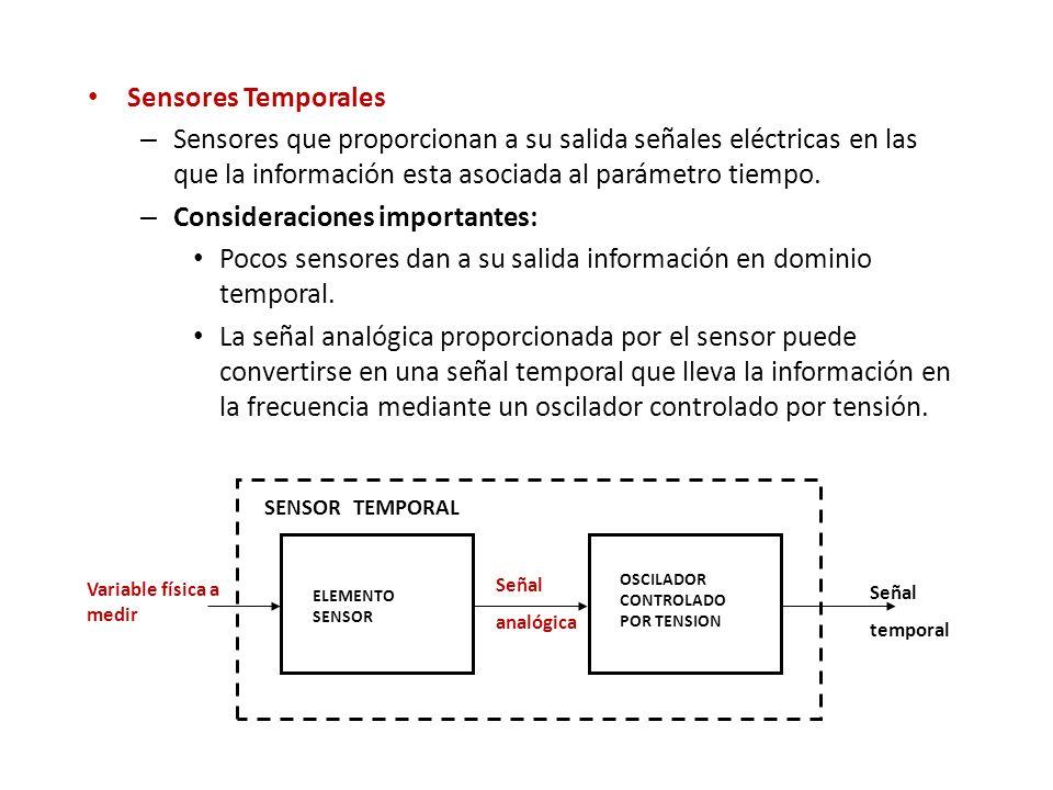 Sensores Temporales – Sensores que proporcionan a su salida señales eléctricas en las que la información esta asociada al parámetro tiempo. – Consider