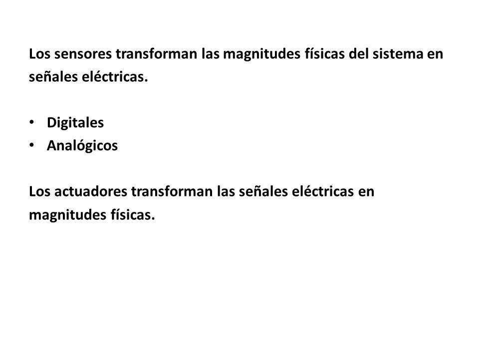 Los sensores transforman las magnitudes físicas del sistema en señales eléctricas. Digitales Analógicos Los actuadores transforman las señales eléctri