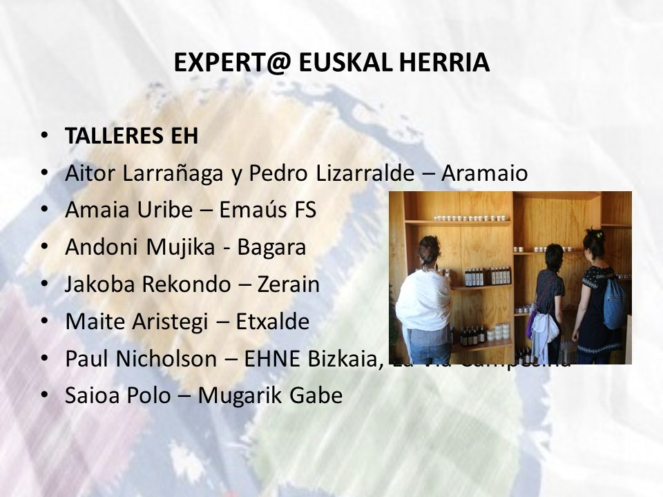 EXPERT@ EUSKAL HERRIA TALLERES EH Aitor Larrañaga y Pedro Lizarralde – Aramaio Amaia Uribe – Emaús FS Andoni Mujika - Bagara Jakoba Rekondo – Zerain M