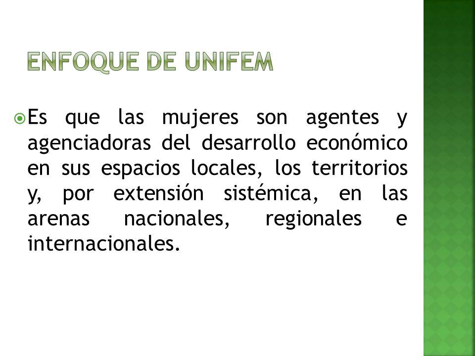Es que las mujeres son agentes y agenciadoras del desarrollo económico en sus espacios locales, los territorios y, por extensión sistémica, en las arenas nacionales, regionales e internacionales.