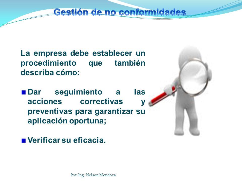 La empresa debe establecer un procedimiento que también describa cómo: Dar seguimiento a las acciones correctivas y preventivas para garantizar su apl