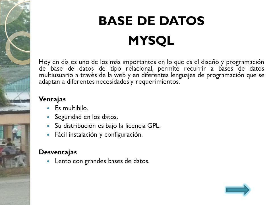 BASE DE DATOS MYSQL Hoy en día es uno de los más importantes en lo que es el diseño y programación de base de datos de tipo relacional, permite recurr