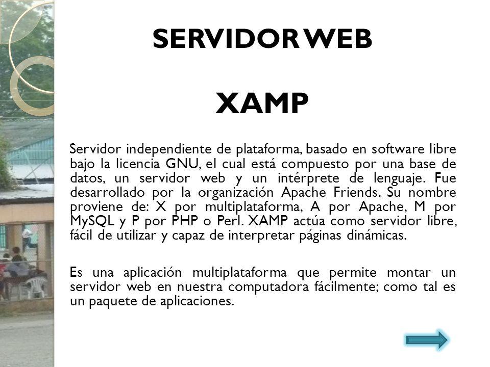 SERVIDOR WEB XAMP Servidor independiente de plataforma, basado en software libre bajo la licencia GNU, el cual está compuesto por una base de datos, u
