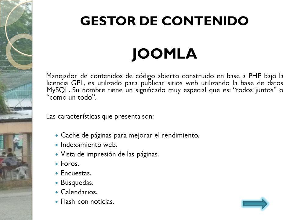 GESTOR DE CONTENIDO JOOMLA Manejador de contenidos de código abierto construido en base a PHP bajo la licencia GPL, es utilizado para publicar sitios