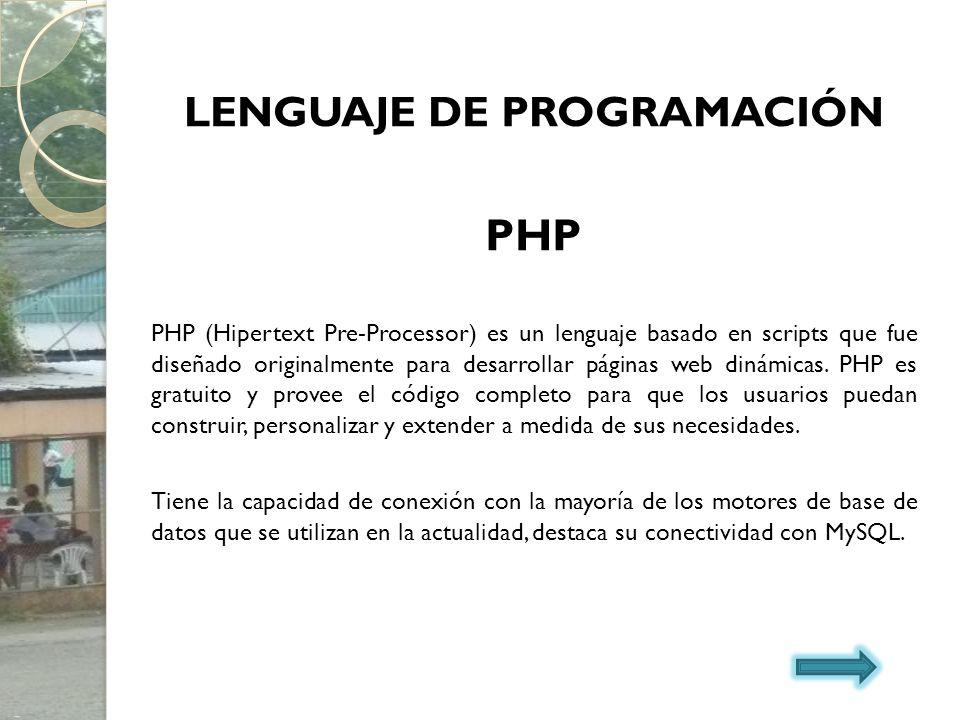LENGUAJE DE PROGRAMACIÓN PHP PHP (Hipertext Pre-Processor) es un lenguaje basado en scripts que fue diseñado originalmente para desarrollar páginas we
