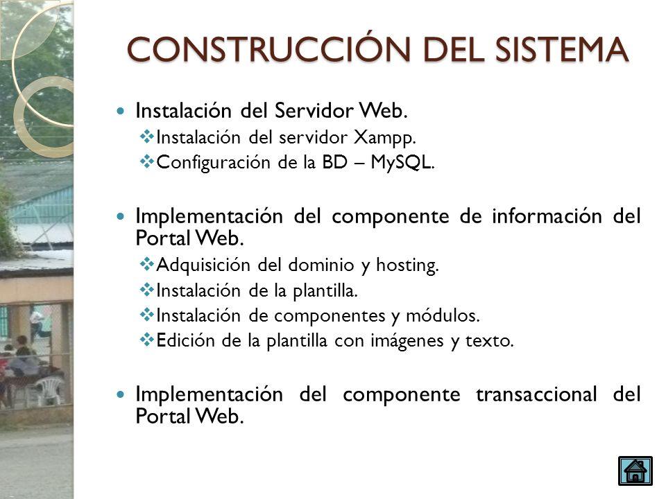 CONSTRUCCIÓN DEL SISTEMA Instalación del Servidor Web. Instalación del servidor Xampp. Configuración de la BD – MySQL. Implementación del componente d
