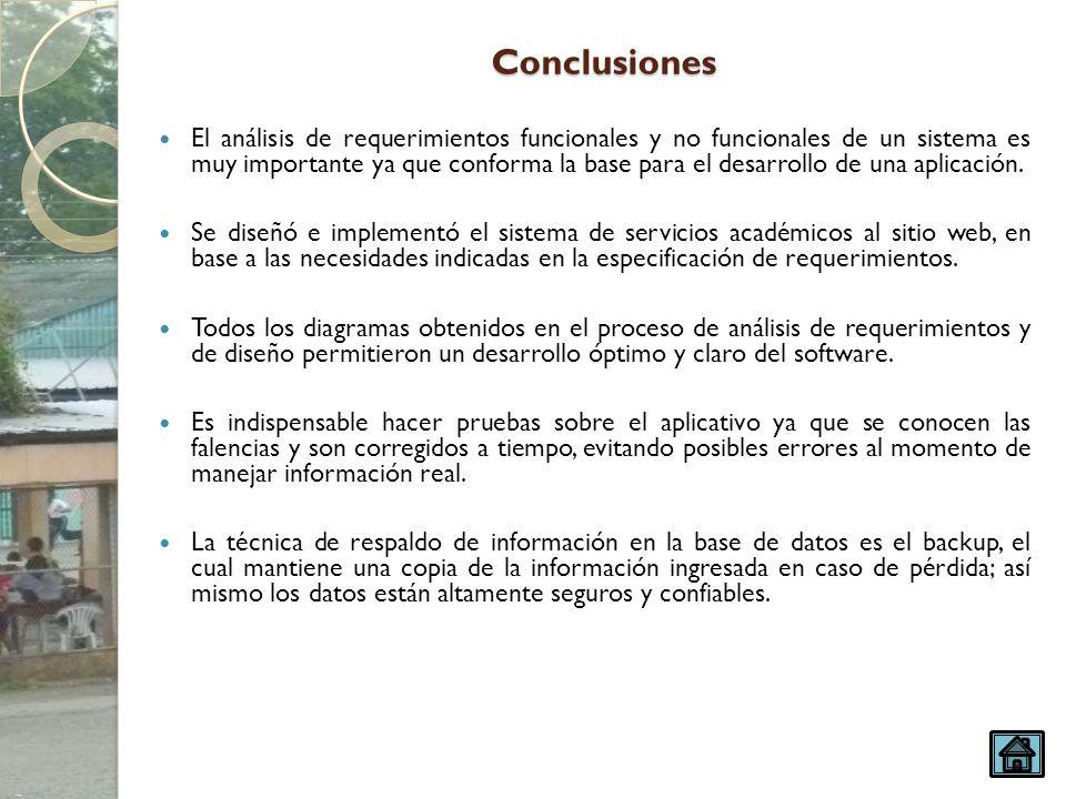 Conclusiones El análisis de requerimientos funcionales y no funcionales de un sistema es muy importante ya que conforma la base para el desarrollo de