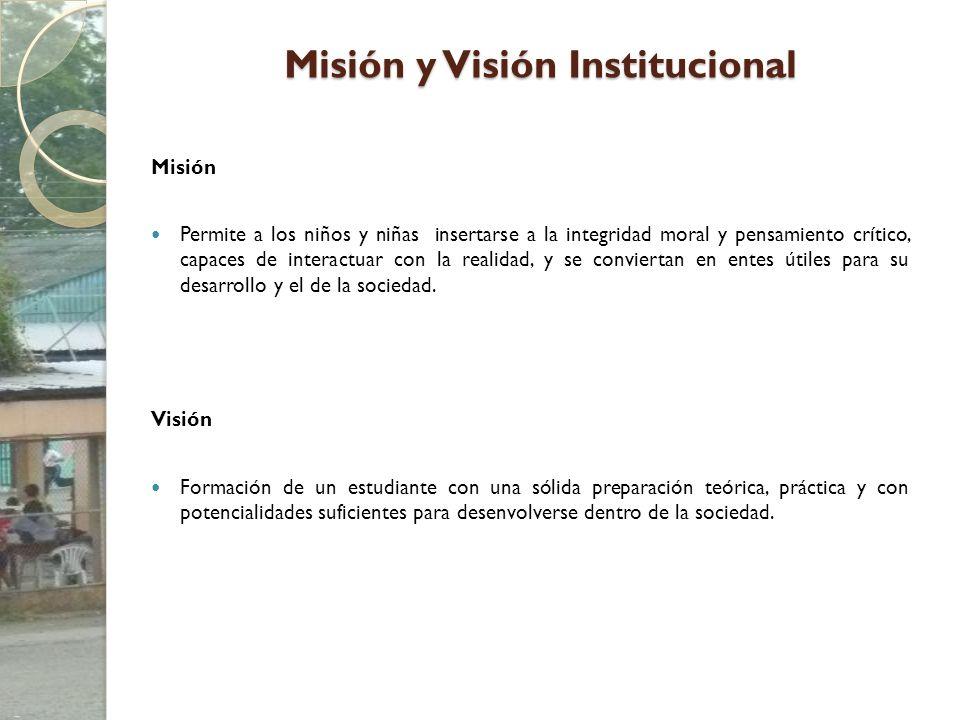 Misión y Visión Institucional Misión Permite a los niños y niñas insertarse a la integridad moral y pensamiento crítico, capaces de interactuar con la