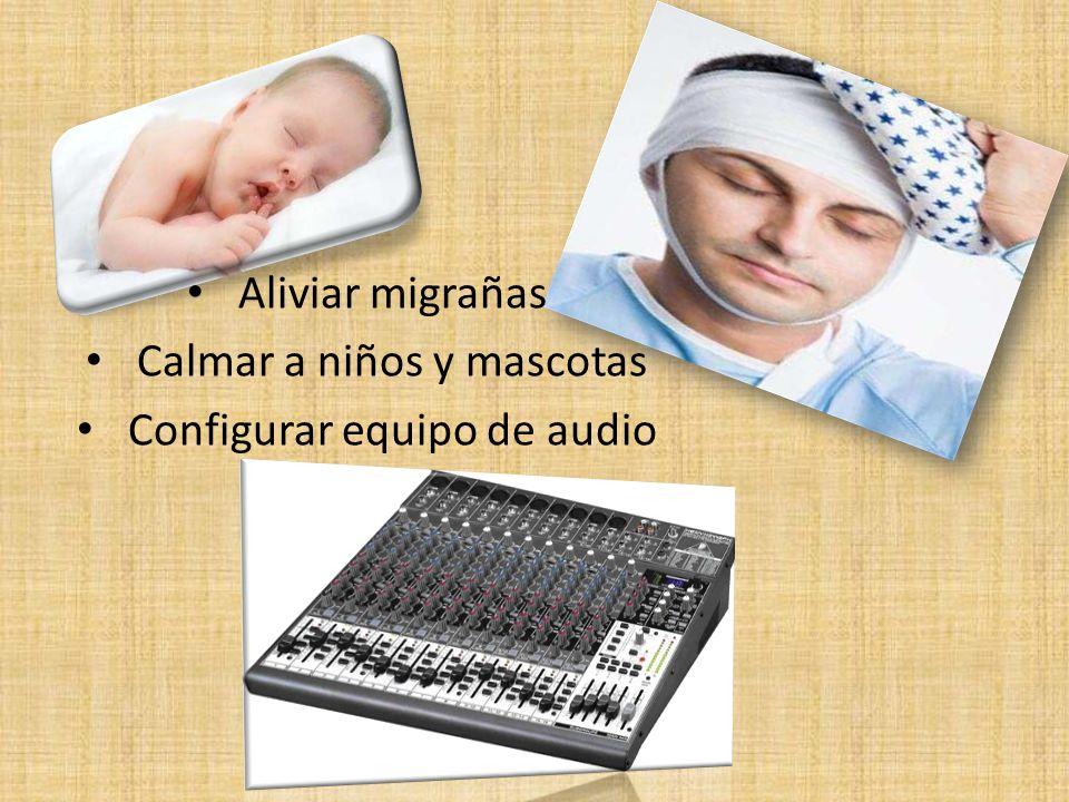 Aliviar migrañas Calmar a niños y mascotas Configurar equipo de audio
