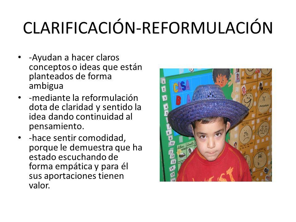 CLARIFICACIÓN-REFORMULACIÓN -Ayudan a hacer claros conceptos o ideas que están planteados de forma ambigua -mediante la reformulación dota de claridad