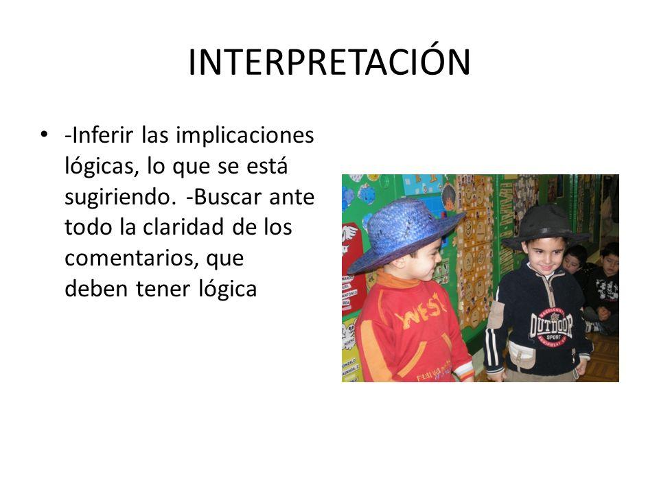 INTERPRETACIÓN -Inferir las implicaciones lógicas, lo que se está sugiriendo. -Buscar ante todo la claridad de los comentarios, que deben tener lógica