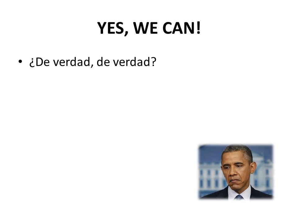 YES, WE CAN! ¿De verdad, de verdad